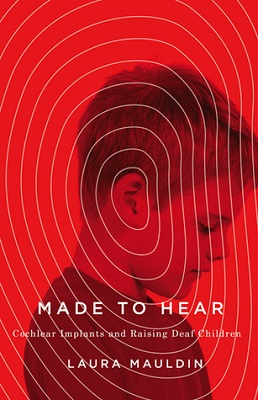 Made to hear : Cochlear implants and raising deaf children