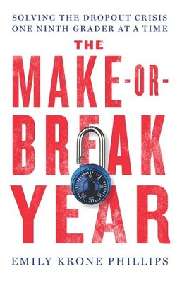 The make-or-break year: solving the dropout crisis one ninth grader at a time by Emily Krone Phillips