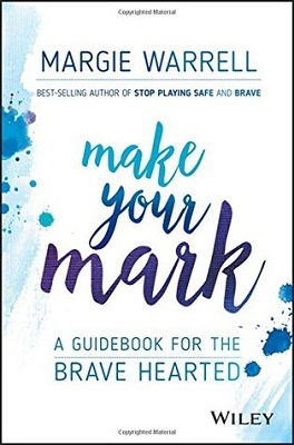 Make your mark : a guidebook for the brave hearted by Margie Warrell