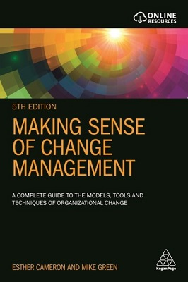Change Management: A Complete Guide to the Models, Tools and Techniques of Organizational Change