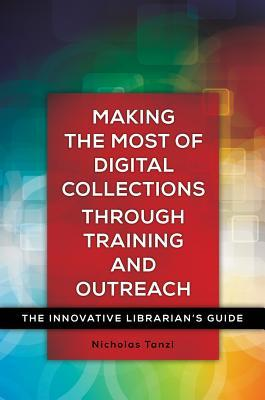 Making the most of digital collections through training and outreach : the innovative Librarian's guide