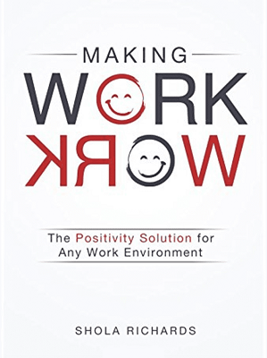 Making work work : the positivity solution for any work environment