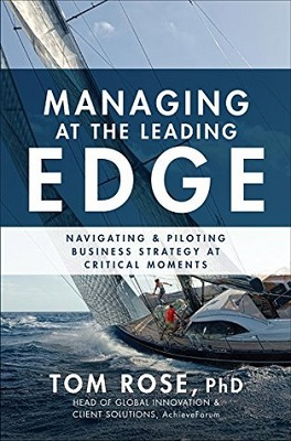Managing at the leading edge : navigating and piloting business strategy at critical moments by Tom Rose P.h.D