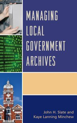 Managing local government archives by John H. Slate and Kaye Lanning Minchew