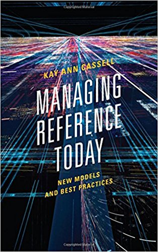 Managing reference today : new models and best practices By Kay Ann Cassell