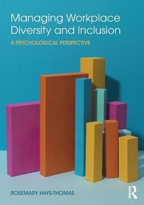 Managing workplace diversity and inclusion : a psychological perspective by Rosemary Hays-Thomas