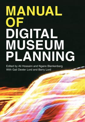 Manual of digital museum planning edited by Ali Hossaini and Ngaire Blankenberg