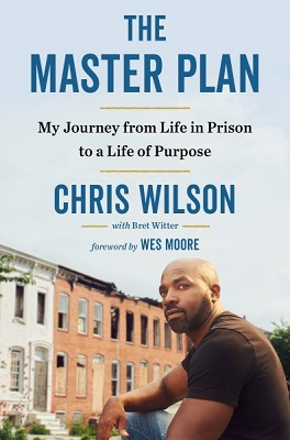 The master plan: my journey from life in prison to a life of purpose by Chris Wilson; with Bret Witter