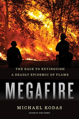 Megafire : the race to extinguish a deadly epidemic of flame by Michael Kodas