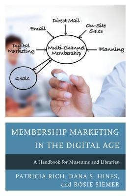 Membership marketing in the digital age : a handbook for museums and libraries