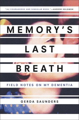 Memory's last breath: field notes on my dementia by Gerda Saunders