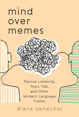 Mind over memes: passive listening, toxic talk, and other modern language follies by Diana Senechal