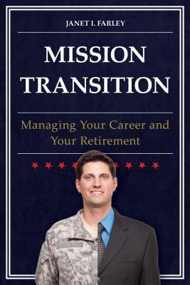 Mission transition: managing your career and your retirement by Janet I. Farley