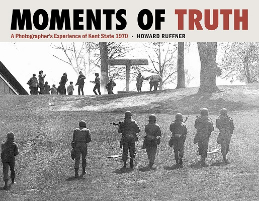 Moments of truth: a photographer's experience of Kent State 1970 by Howard Ruffner