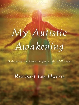 My autistic awakening : unlocking the potential for a life well lived