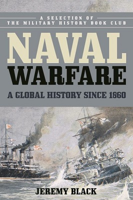 Naval warfare : a global history since 1860 by Jeremy Black