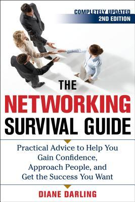 The networking survival guide : practical advice to help you gain confidence, approach people, and get the success you want