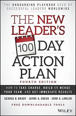 The new leader's 100-day action plan : how to take charge, build or merge your team, and get immediate results by George B. Bradt, Jayme A. Check, and John A. Lawler