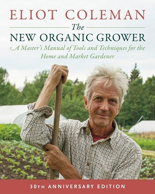The new organic grower: a master's manual of tools and techniques for the home and market gardener by Eliot Coleman; photographs by Barbara Damrosch