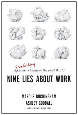 Nine lies about work: a freethinking leader's guide to the real world by Marcus Buckingham and Ashley Goodall