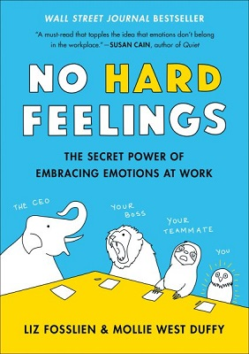 No hard feelings: the secret power of embracing emotions at work by Liz Fosslien and Mollie West Duffy