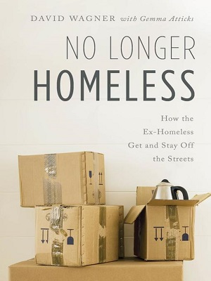 No longer homeless: how the ex-homeless get and stay off the streets by David Wagner with Gemma Atticks