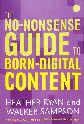 The no-nonsense guide to born-digital content by Heather Ryan and Walker Sampson