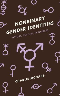 Nonbinary gender identities : history, culture, resources by Charlie McNabb