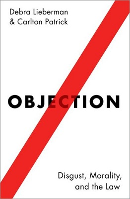 Objection: disgust, morality, and the law by Debra Lieberman and Carlton Patrick