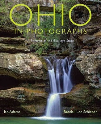 Ohio in photographs : a portrait of the buckeye state By Ian Adams & Randall Lee Schieber ; text by John Fleischman