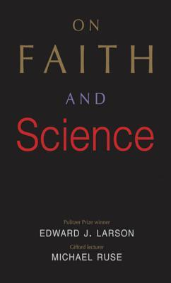 On faith and science by Edward J. Larson and Michael Ruse