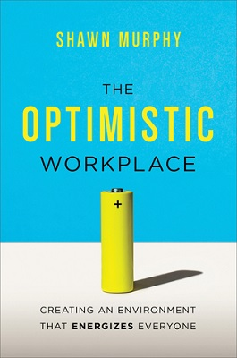 Book cover for The optimistic workplace : creating an environment that energizes everyone