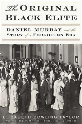 The original Black elite : Daniel Murray and the story of a forgotten era -- book cover
