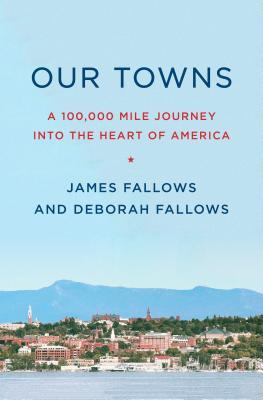 Our towns: a 100,000-mile journey into the heart of America by James Fallows and Deborah Fallows