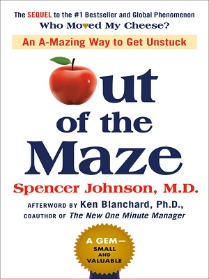 Out of the maze: an a-mazing way to get unstuck by Spencer Johnson, M.D