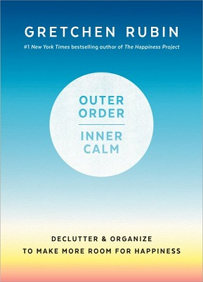 Outer order, inner calm: declutter & organize to make more room for happiness by Gretchen Rubin