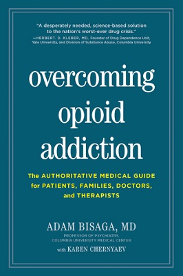 Overcoming opioid addiction: the authoritative medical guide for patients, families, doctors, and therapists by Adam Bisaga, MD, with Karen Chernyaev ; forword by A. Thomas McLellan, PhD