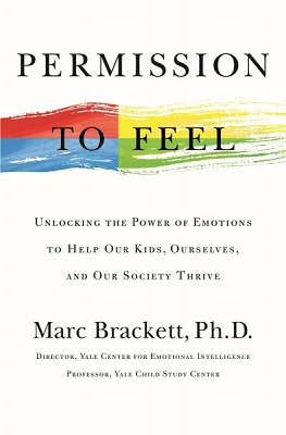 Permission to feel: unlocking the power of emotions to help our kids, ourselves, and our society thrive by Marc Brackett, Ph.D.