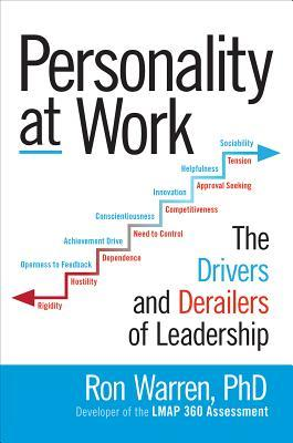 Personality at work : the drivers and derailers of leadership by Ron Warren, PhD