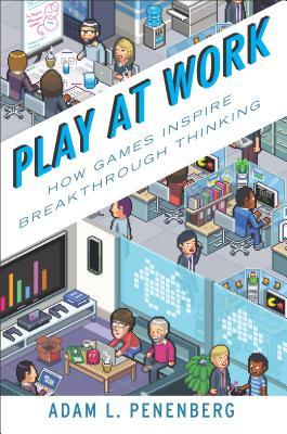 Play at work : how games inspire breakthrough thinking