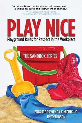 Play nice: playground rules for respect in the workplace by Brigitte Gawenda Kimichik, JD and JR Tomlinson