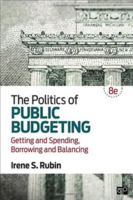 The politics of public budgeting: getting and spending, borrowing and balancing by Irene S. Rubin, Northern Illinois University