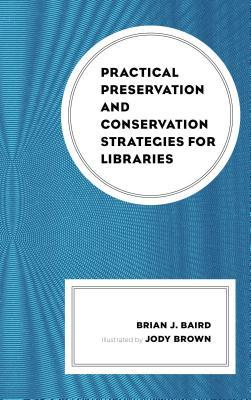 Practical preservation and conservation strategies for libraries by Brian J. Baird ; illustrated by Jody Brown