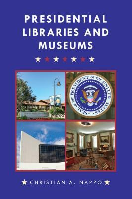 Presidential libraries and museums by Christian A. Nappo