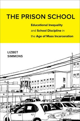 The prison school : educational inequality and school discipline in the age of mass incarceration by Lizbet Simmons