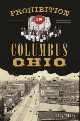 Prohibition in Columbus, Ohio by Alex Tebben