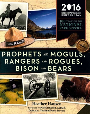 Prophets and moguls, rangers and rogues, bison and bears : 100 years of the National Park Service