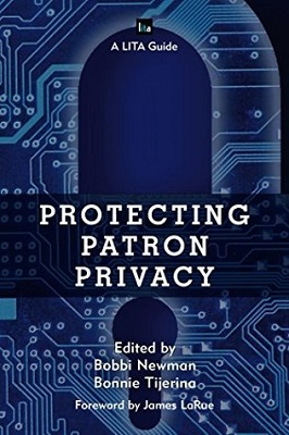 Protecting patron privacy : a LITA guide edited by Bobbi Newman and Bonnie Tijerina