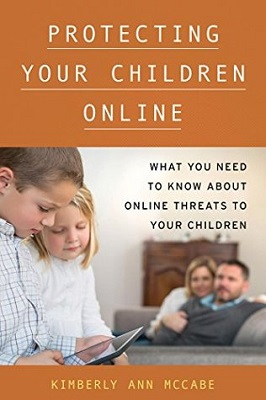 Protecting your children online : what you need to know about online threats to your children by Kimberly Ann McCabe