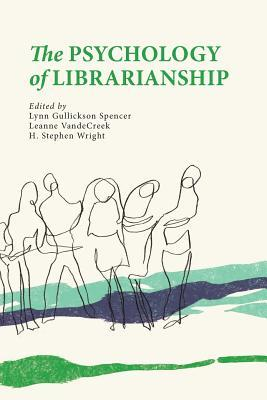 The psychology of librarianship edited by Lynn Gullickson Spencer, Leanne VandeCreek, and H. Stephen Wright